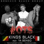 #OTS ( Oublie Tes Soucis) de KINGS BLACK Feat YA BENSO (225 & 242)