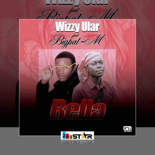 Wizzy Ular ft #the_BigPat-M - Bella